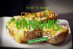 How To Make Triple Baked Cannabis Potatoes (w/cannabutter)