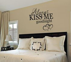 Bedroom Decor – Bedroom Wall Decal – Always Kiss Me Goodnight – Wall Decals – Wall Vinyl – Vinyl Decal – Wall Decor – Decals Dream Bedroom, Home Bedroom, Bedroom Decor, Master Bedrooms, Master Suite, Bedroom Ideas, My New Room, My Room, Wall Decals For Bedroom