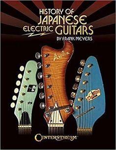 History of Japanese Electric Guitars: Frank Meyers: 0001574243152: Amazon.com: Books