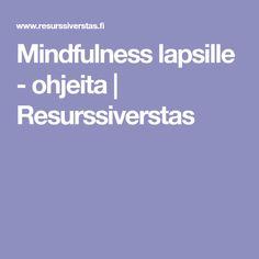 Mindfulness lapsille - ohjeita | Resurssiverstas Occupational Therapy, Mindfulness, Teaching English, Social Skills, Psychology, Preschool, Classroom, Education, Feelings