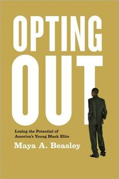 "Dr. Maya Beasley author of ""Opting Out: Losing the Potential of America's Young Black Elite"" and Professor of Sociology at University of Connecticut"