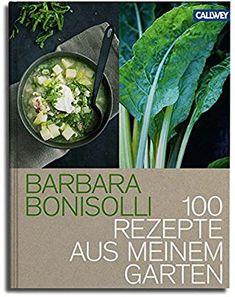 100 Rezepte aus meinem Garten: Amazon.de: Barbara Bonisolli: Bücher