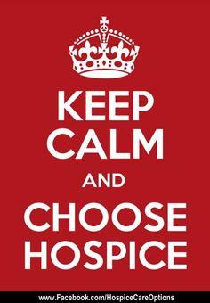 Keep Calm and Choose Hospice! Hospice Quotes/Inspirational Quotes/Keep Calm   www.hcoga.com