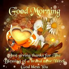 Good Morning, Just Giving Thanks For The Blessing Of A Brand New Week, God Bless You morning good morning morning quotes good morning quotes good morning greetings Good Monday Morning, Good Morning Prayer, Morning Blessings, Good Morning Picture, Morning Prayers, Morning Wish, Morning Morning, Morning Coffee, Good Morning Spiritual Quotes