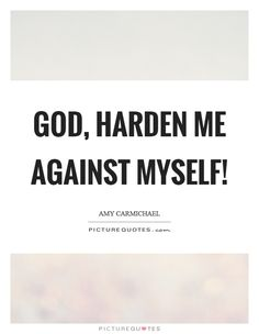 Not one single person today thinks like this! It's all about pleasing yourself. Yes please God harden me against myself Jesus Quotes, Faith Quotes, Wisdom Quotes, Bible Quotes, Godly Quotes, Witty Quotes, Great Quotes, Awesome Quotes, Shakespeare Quotes