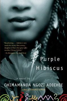 Purple Hibiscus: A Novel by Chimamanda Ngozi Adichie