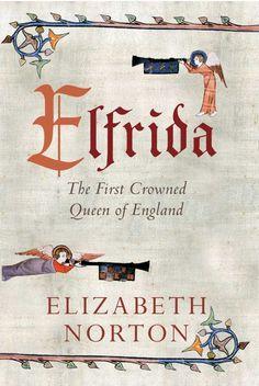 ELFRIDA: The First Crowned Queen of England: Elizabeth Norton: 9781445614861: Amazon.com: Books