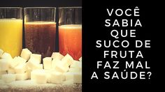 Você Sabia Que Suco de Fruta Faz Mal a Saúde?