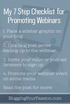 Learn 7 steps that'll help you promote your next webinar and improve attendance. http://bloggingyourpassion.com/my-7-step-checklist-for-promoting-webinars/?utm_campaign=coschedule&utm_source=pinterest&utm_medium=Jonathan%20Milligan%20%7C%20Blogging%20Your%20Passion%20%7C%20Tips%2C%20Strategies%20and%20Ideas&utm_content=My%207%20Step%20Checklist%20for%20Promoting%20Webinars%20%5B2nd%20Edition%5D