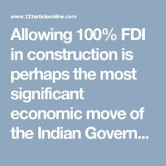 Allowing 100% FDI in construction is perhaps the most significant economic move of the Indian Government this year and it's also much appreciated by real estate experts such as Pankaj Bajaj Eldeco. The construction industry and real estate work together towards the promotion of the country's economic development.