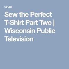 Sew the Perfect T-Shirt Part Two   Wisconsin Public Television