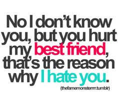 Don't hurt my best friend. Simple as that.