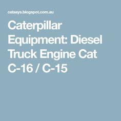Caterpillar Equipment: Diesel Truck Engine Cat C-16 / C-15
