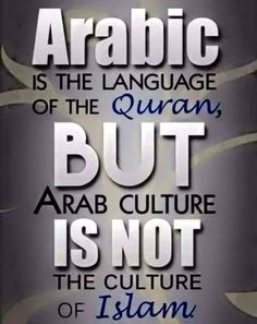 I'm proud of being an Arab, but some of our (bad) habits and cultures did not come from Islam