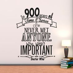 Doctor Who Quote In 900 Years Of Time & Space I've Never Met Anyone Who Wasn't Important Vinyl Wall Decal Sticker Home Decor