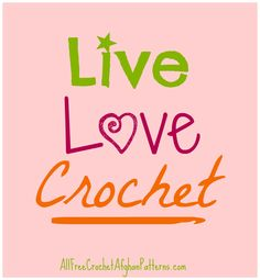 * Live * Love * Crochet * Crafty Crochet Quote to live by!