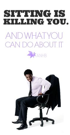 Sitting is Killing You! And What You Can Do About It. - All Natural Home and Beauty
