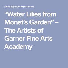 """Water Lilies from Monet's Garden"" – The Artists of Garner Fine Arts Academy"