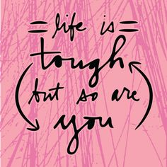 Life is Tough but so are You handlettered inspirational quote