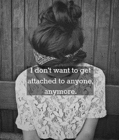 I don't want to get attached to anyone anymore - it all ends the same... #quotes #followme