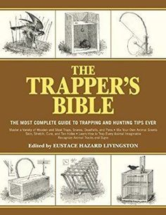 The Trapper's Bible: The Most Complete Guide on Trapping and Hunting Tips Ever: Eustace Hazard Livingston: 9781616085599: Books - Amazon.ca #survivaltraps