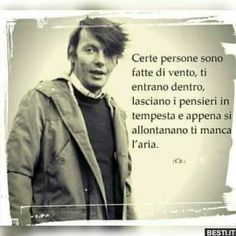 Fabrizio de Andre' - Certain people are made of wind, you come in, leave your thoughts in storm and just move away you can not breathe V Quote, Words Quotes, Love Quotes, Inspirational Quotes, Italian Phrases, Italian Quotes, Friendship Love, Feelings Words, Smart Quotes
