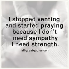 I Stopped Venting And Started Praying Strength Quotes - New Ideas Life Quotes Pictures, Inspirational Quotes Pictures, Great Quotes, Picture Quotes, Quotes To Live By, Motivational Quotes, Inspirational Quotes About Life About Strength, Faith Quotes, Me Quotes
