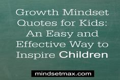 Growth Mindset Quotes for Kids: An Easy and Effective Way to Inspire Children Growth mindset quotes, as our earlier posts have demonstrated, are an easy and eff(...)