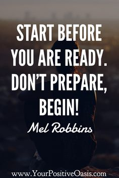 Mel Robbins Quotes That Will Inspire You To Take Action Start before you are ready. Mel RobbinsStart before you are ready. Good Quotes, Famous Quotes, Quotes To Live By, Me Quotes, Motivational Quotes, Inspirational Quotes, The Words, Brave, Mel Robbins