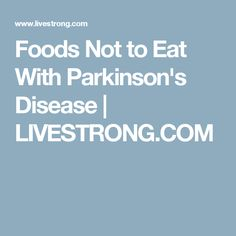 Foods Not to Eat With Parkinson's Disease | LIVESTRONG.COM