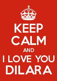 KEEP CALM AND I LOVE YOU DİLARA