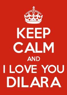 KEEP CALM AND I LOVE YOU DİLARA