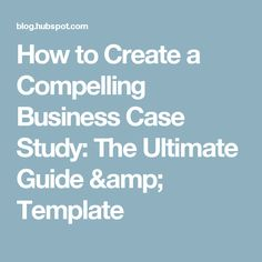 Business case review template from a perspective of historically how to create a compelling business case study the ultimate guide template cheaphphosting Image collections