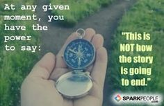 At any given moment, you have the power to say: This is NOT how the story is going to end. via @SparkPeople