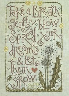 """Take a breath gently. Blow. Spread your dreams and let them grow."" Stitch count: 81W x 118H. By Silver Creek Samplers."