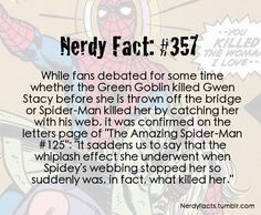 Nerdy Fact #357 Spider-man - The truth of Gwen Stacy's death. Man I always liked it as a mystery like Peter blames himself but he might be wrong. Gosh I love Gwen.