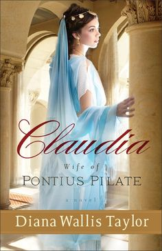 Claudia, Wife of Pontius Pilate: A Novel by Diana Wallis Taylor. In a time of turmoil, one woman will search for love and peace--and find it where she never expected. Lucius Pontius Pilate and his wife move to the troublesome territory of Judea. But unrest is brewing and Claudia will soon find herself and her beloved husband embroiled in controversy and rebellion. Might she find hope in the mysterious Jewish Rabbi everyone seems to be talking about?