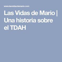 Las Vidas de Mario | Una historia sobre el TDAH