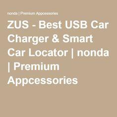ZUS - Best USB Car Charger & Smart Car Locator | nonda | Premium Appcessories