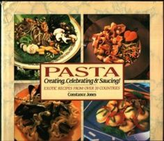 Pasta: Creating, Celebrating & Saucing. Exotic Recipes from Over 20 Countries