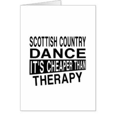 SCOTTISH COUNTRY DANCING IT IS CHEAPER THAN THERAP GREETING CARD