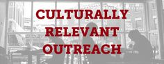 Churches That Have Culturally Relevant Outreach Ministries - Thom Rainer