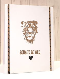 Happy Little Stampers - Born to be Wild. Embossed Lion and sentiment. Kylie Purtell