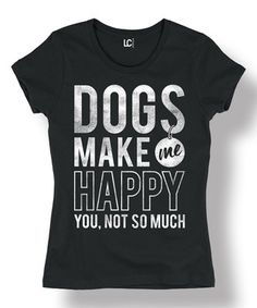 Black 'Dogs Make Me Happy You, Not So Much' Fitted Tee