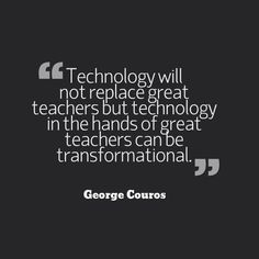 Technology will not replace great teachers but technology in the hands of great teachers can be transformational - George Couros