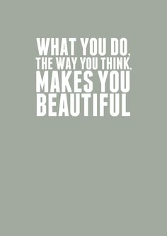 what do you think makes you beautiful. good thing to think about!