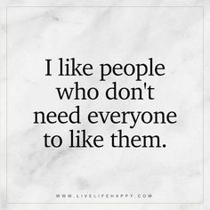 People who need to be liked are lying to self and others. They are fake in a world of off-the-rack.  The world loves a novelty, an original, a one of a kind.  He is a character and so am I. But that is our uniqueness and we love that in each other.