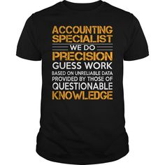 Accounting Specialist We Do Precision Guess Work Based On Unreliable T Shirt…