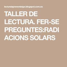 TALLER DE LECTURA. FER-SE PREGUNTES:RADIACIONS SOLARS