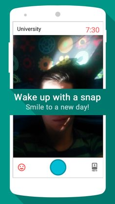 Snap Me Up -an alarm that only turns off when you take a selfie. Yeah, that's pretty much my nightmare.